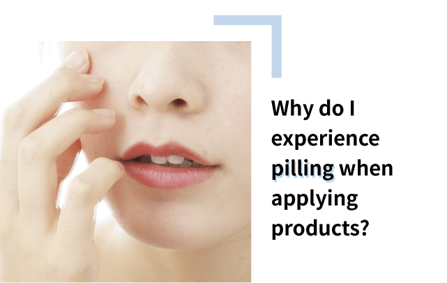 Why do i experience pilling when applying products