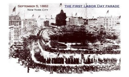 1st Labor Day parade 9/5/1882 in NYC by Cental Labor Union to exhibit the strength and spirit of trade and labor organizations and to host a festival for workers and their families.