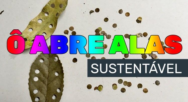 Foto mostra confetes feitos com folhas secas e a frase ô abras alas sustentávele