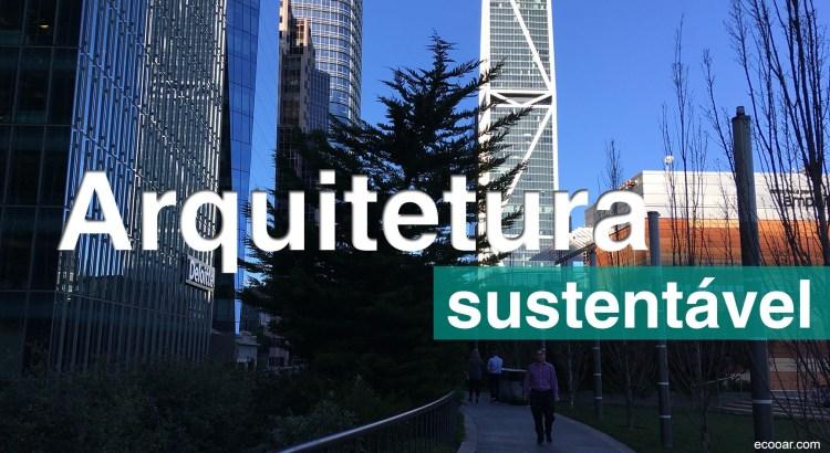 Foto mostra prédio e passarela com as palavras Arquitetura sustentável