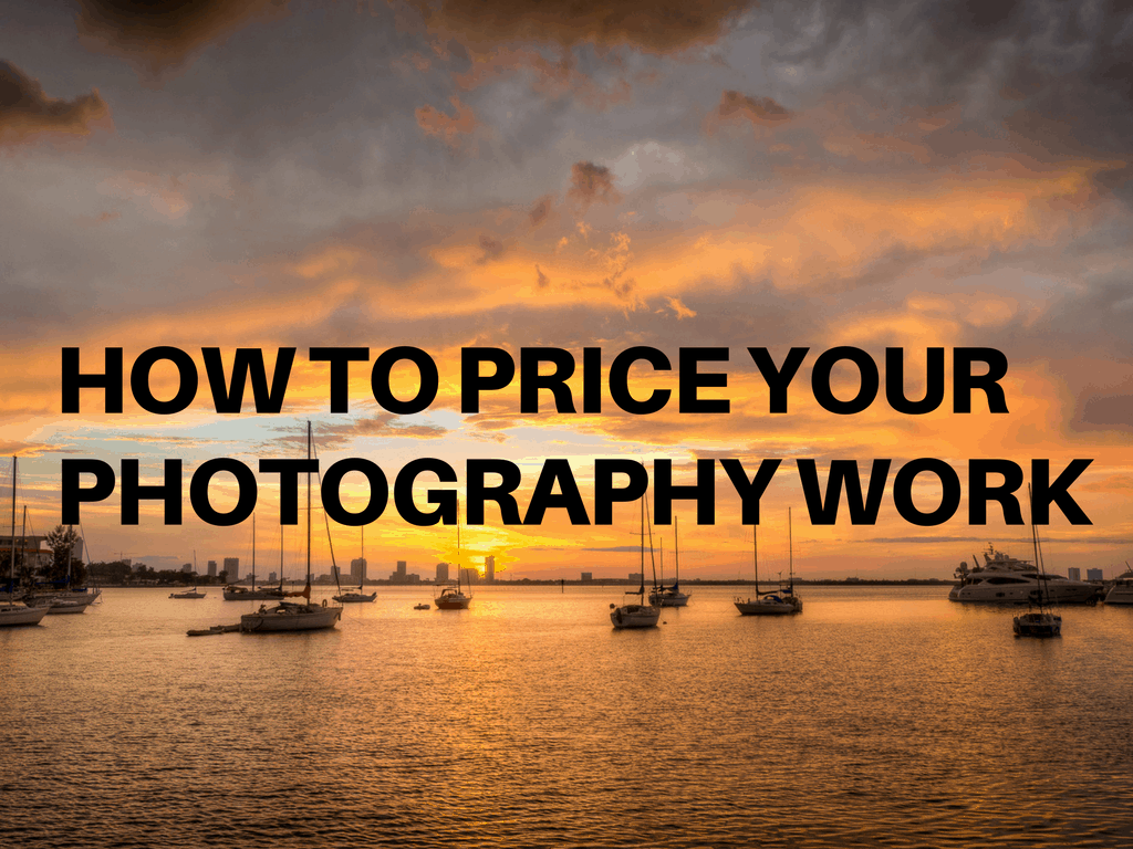 How do I price my photography work? A Step by Step Guide to Pricing Your Photography Work