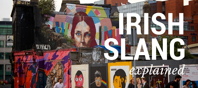 7 common Irish slang words you will hear while studying abroad