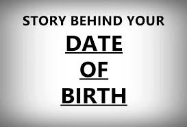 story behind your date of birth