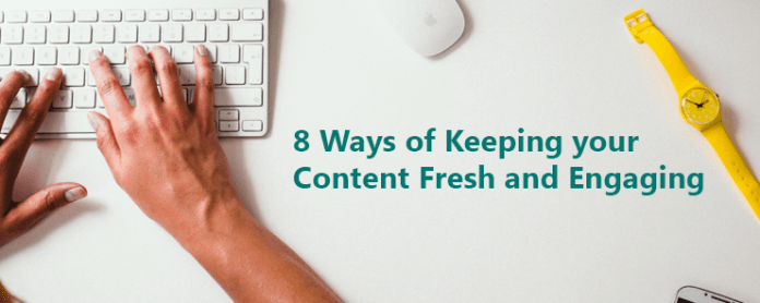 +8 Ways of Keeping your Content Fresh and Engaging