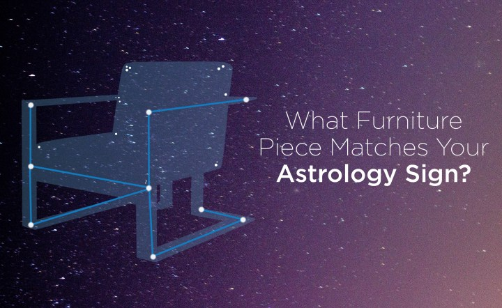 What Furniture Piece Matches Your Astrology Sign?
