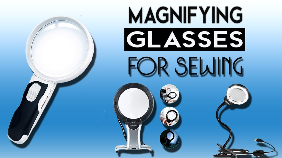 Best Magnifying Glasses For Sewing.