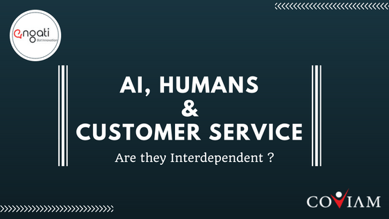 AI, Humans and Customer Service. Are they interdependent?