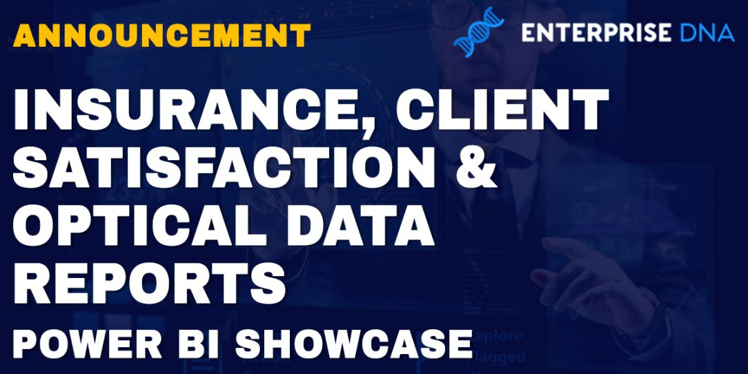 Power BI Showcase – Insurance, Client Satisfaction and Optical Data Reports