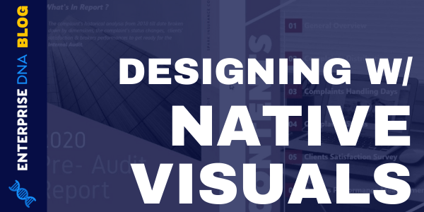 Report Layouts- Designing With Native Visuals