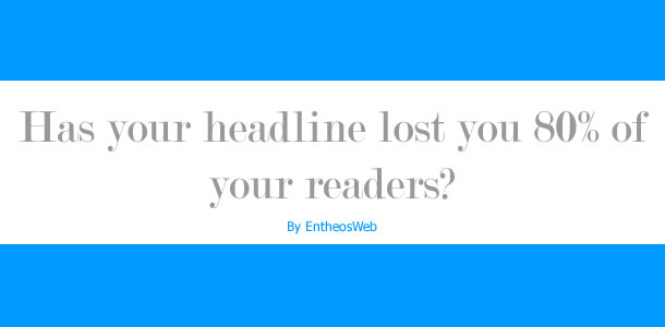 Has your headline lost you 80% of your readers
