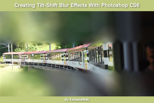 Creating Tilt-Shift Blur Effects With Photoshop CS6