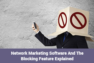 The Blocking Feature Explained in Network Marketing Software