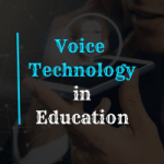 Voice Technology: The latest trend in higher education