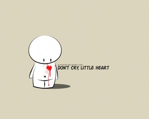 Don't cry, little heart.