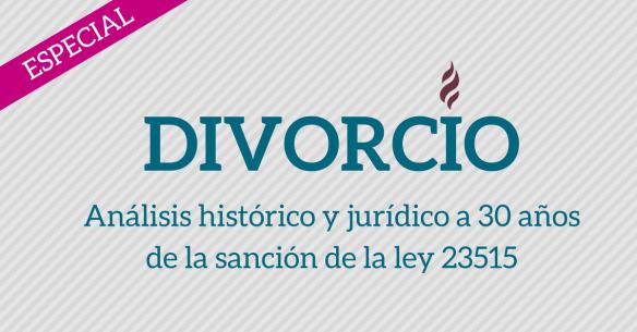 análisis histórico y jurídicoa 30 años de la sanción de la ley 23515 de Divorcio