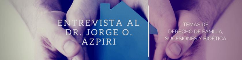 Tenemos el agrado de acercar a nuestros lectores la entrevista realizada alDr. Jorge O. Azpirien nuestra publicación mensual Temas de Derecho de Familia, Sucesiones y Bioética del mes de septiembre 2017.