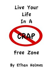 Live Your Life In a Crap Free Zone by Ethan Holmes