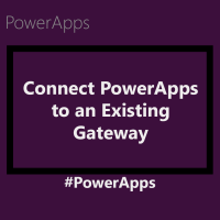 Connecting PowerApps to an Existing Enterprise Gateway