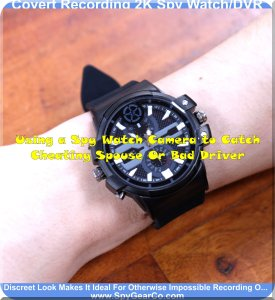 Using a Spy Watch Camera to Catch Cheating Spouse Or Bad Driver