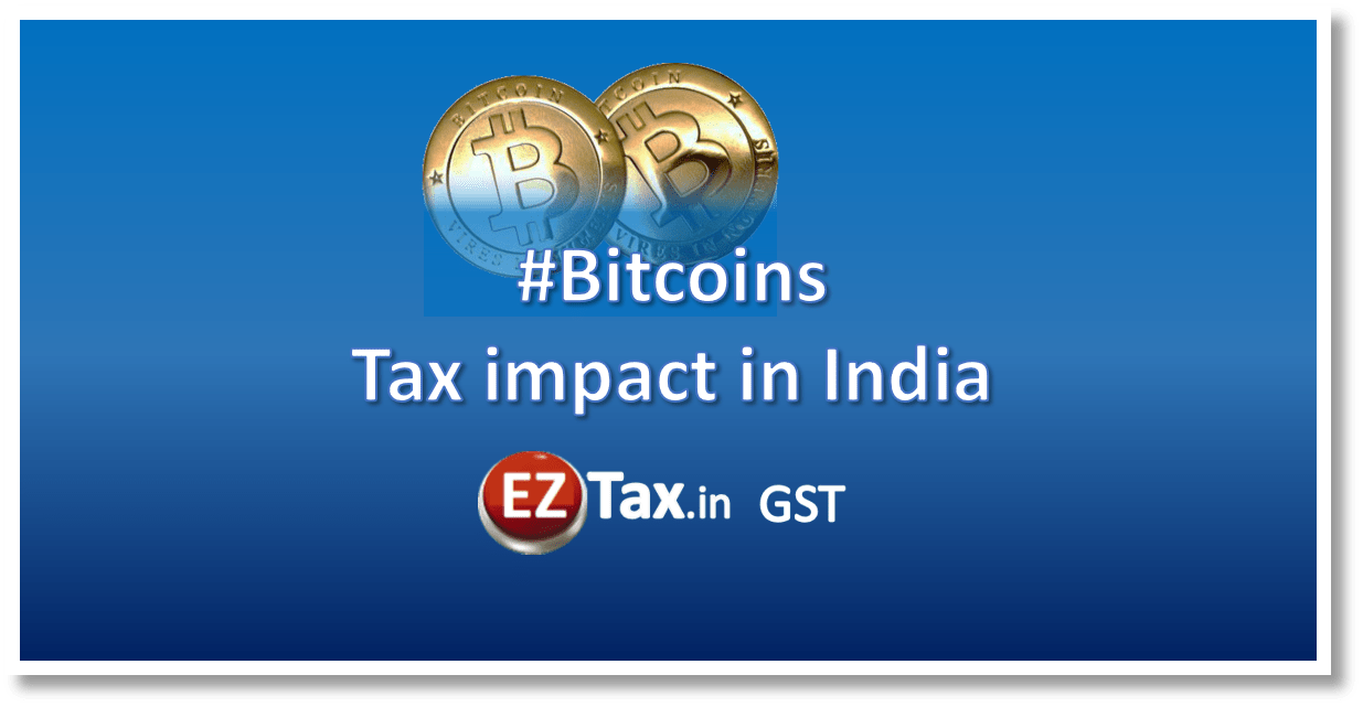 Bitcoins Tax impact in India | EZTax.in