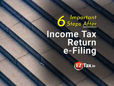 6 Important Steps After Income Tax Return eFiling | EZTax.in