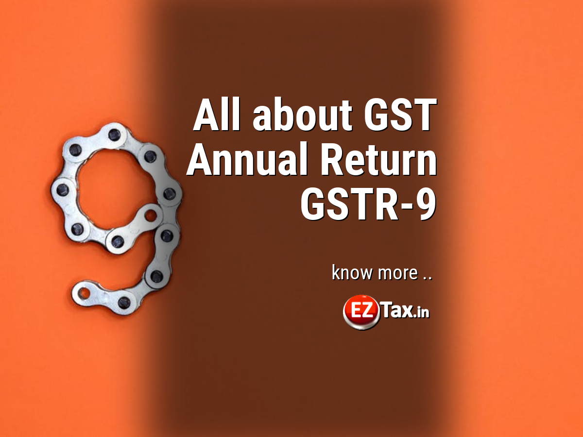 Annual GST Return GSTR-9, All you need to know   EZTax-in