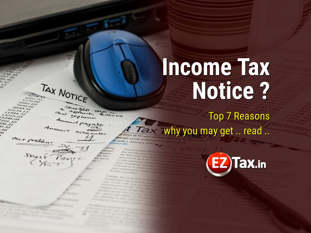 Income Tax Notice ? Top-7 Reason, Why you may get | EZTax.in