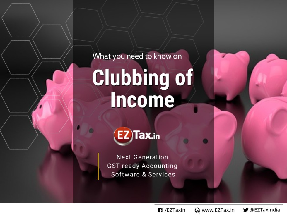 Clubbing Of Income - what you need to know | EZTax.in