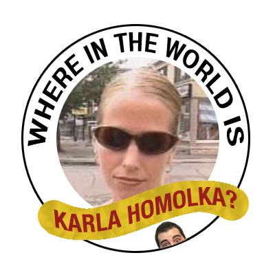 Where in the world is Karla Homolka?