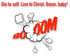 boom baby die to self live to Christ