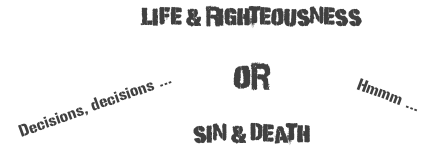 life righteousness OR sin death