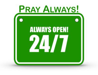 pray always 24 7 always open
