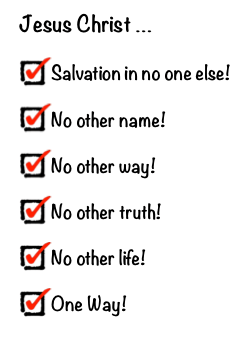 Jesus Christ only way only truth etc