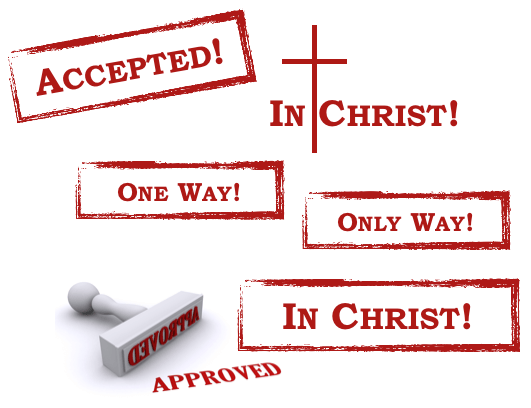 accepted in Christ approved one way etc