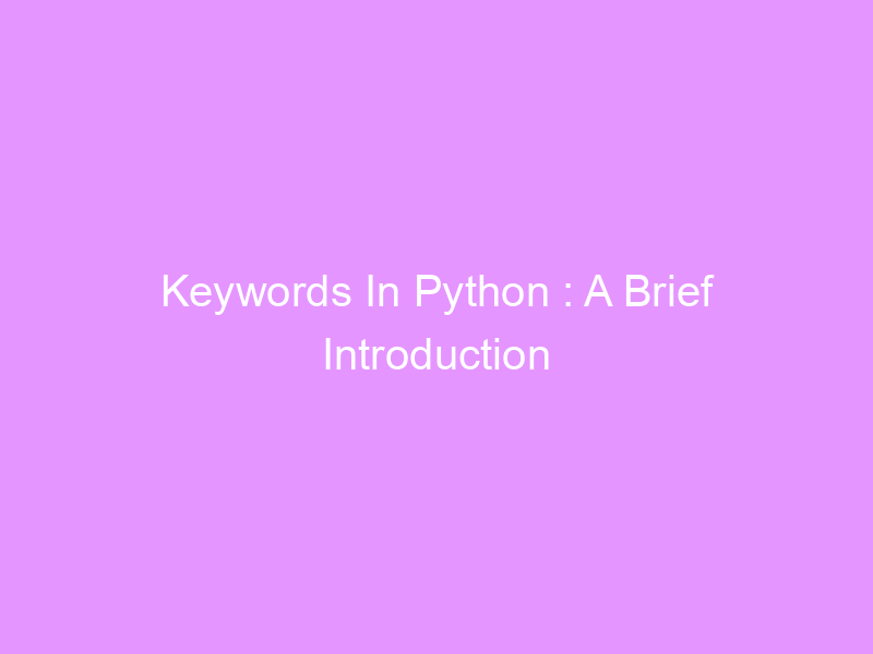 Keywords In Python : A Brief Introduction