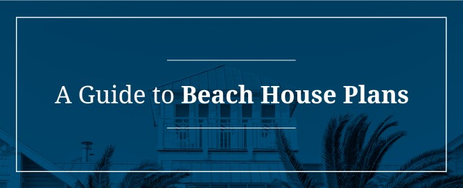 Guide to Beach House Plans