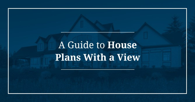 A Guide to House Plans With a View