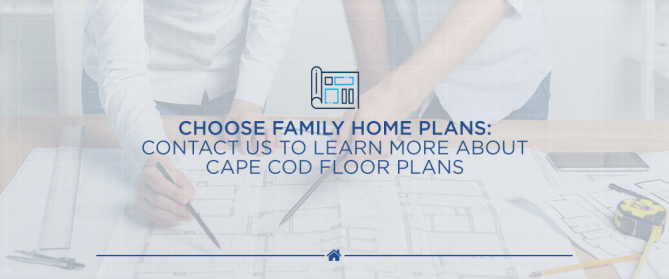 Choose Family Home Plans Contact Us to Learn More CTA
