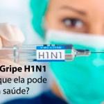 Você conhece a Gripe H1N1 e sabe os males que ela pode causar a sua saúde?