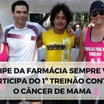 Equipe da Farmácia Sempre Viva participa do 1◦ Treinão Contra o Câncer de Mama