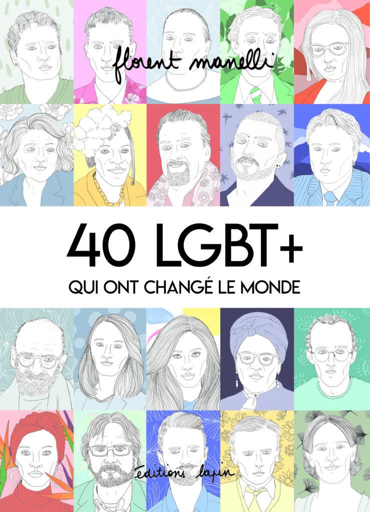 Couverture de 40 LGBT+ qui ont changé le monde de Florent Manelli, éditions Lapin éducation diversité