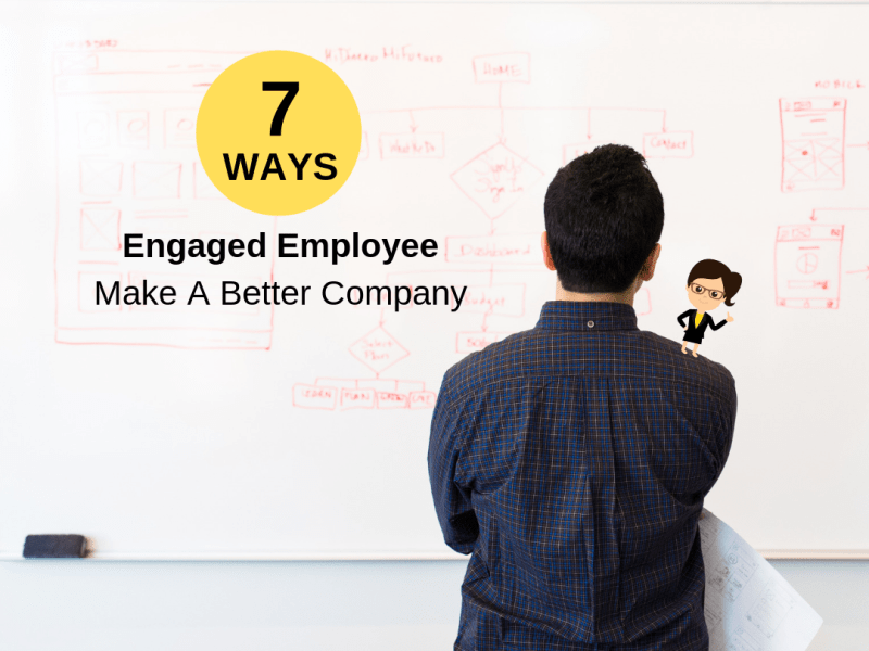 7 Ways Engaged Employees Make A Company Better