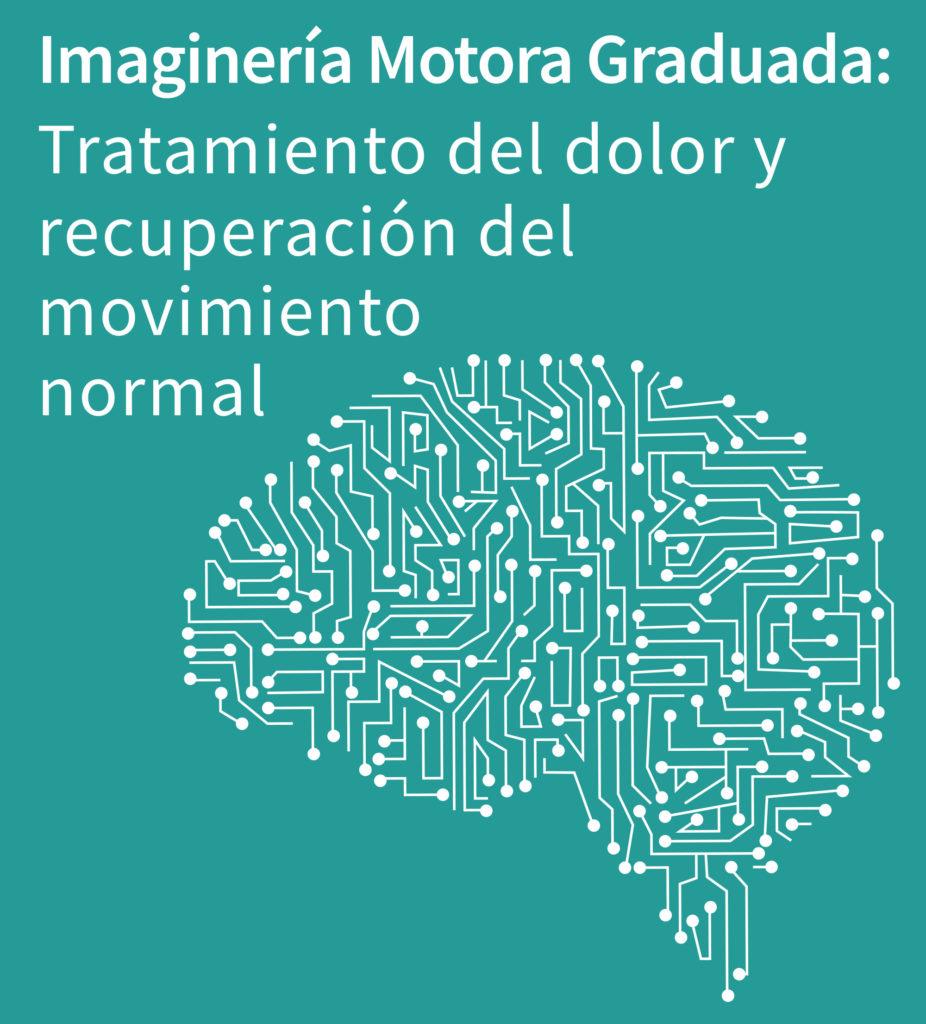 Imaginería Motora Graduada: Tratamiento del dolor y recuperación del movimiento normal