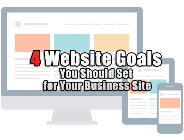 4 Website Goals You Should Set for Your Business Site