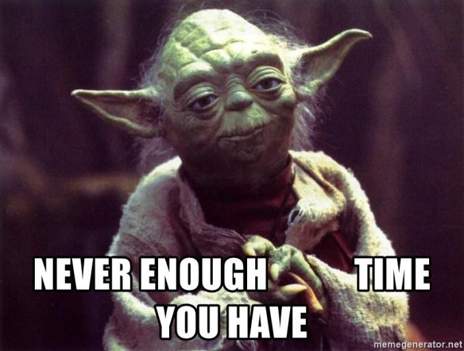 Yoda Never Enough Time You Have