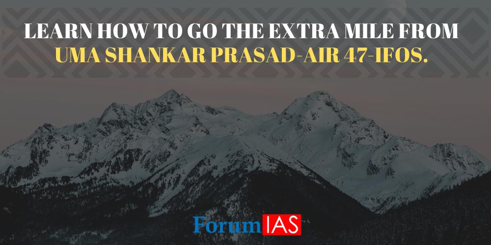 Learn how to go the extra mile from Uma Shankar Prasad-AIR 47-IFoS.