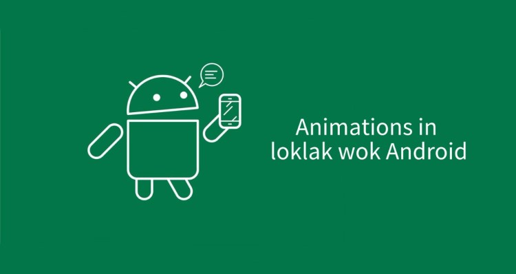 Animations in Loklak Wok Android