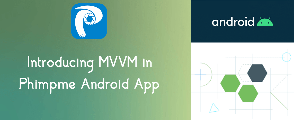 Introducing MVVM(Model-View-ViewModel) Architecture in Phimpme Android App