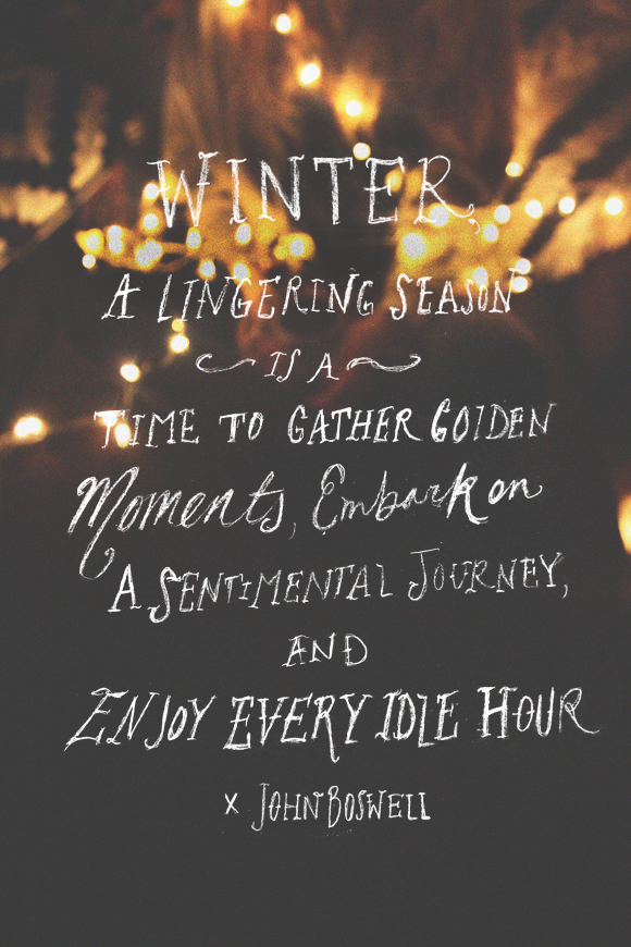"""Winter: A lingering season is a time to gather golden moments, embark on a sentimental journey, and enjoy every idle hour."""