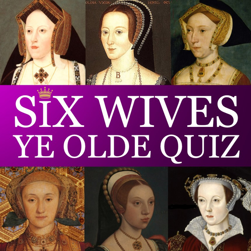 Henry VIII SIX quiz - The six wives of Henry VIII